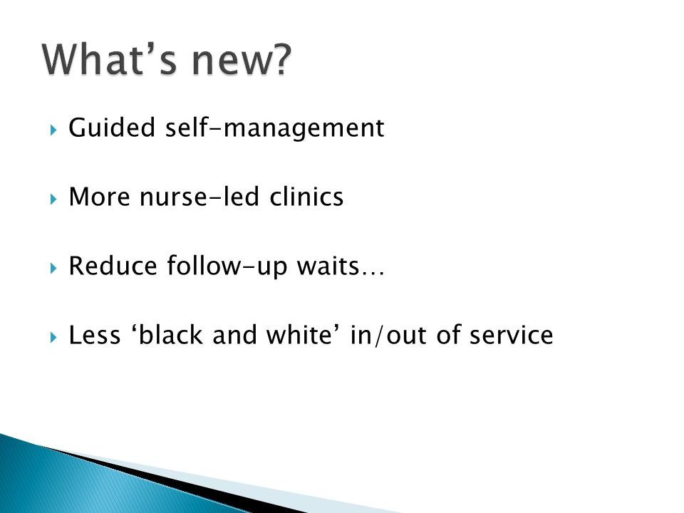 What's new Guided self-management More nurse-led clinics