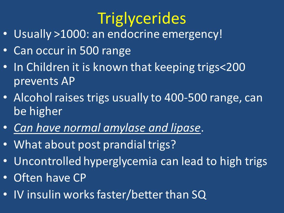 Triglycerides Usually >1000: an endocrine emergency!