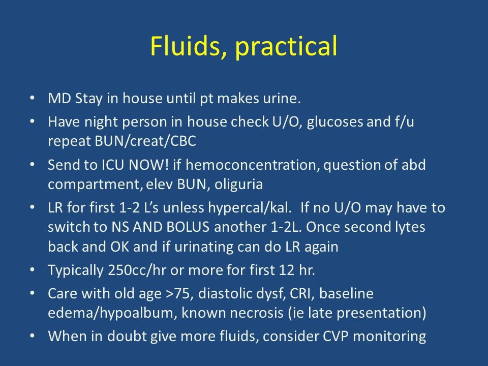Fluids, practical MD Stay in house until pt makes urine.