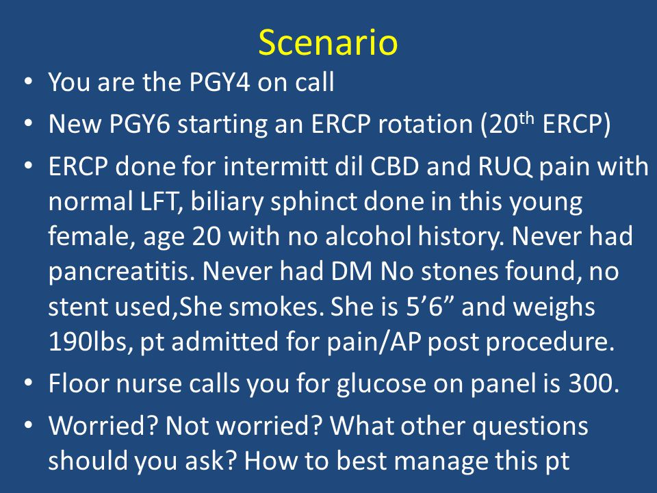 Scenario You are the PGY4 on call