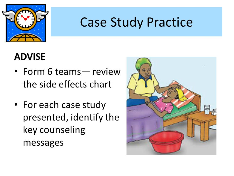Case Study Practice ADVISE Form 6 teams— review the side effects chart
