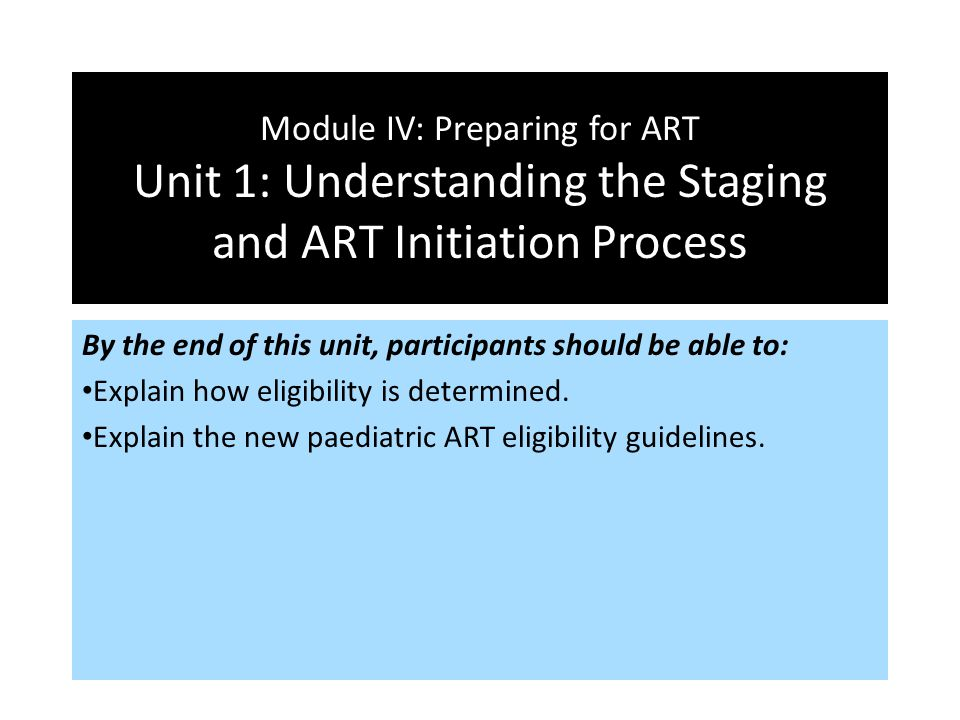 Module IV: Preparing for ART Unit 1: Understanding the Staging and ART Initiation Process