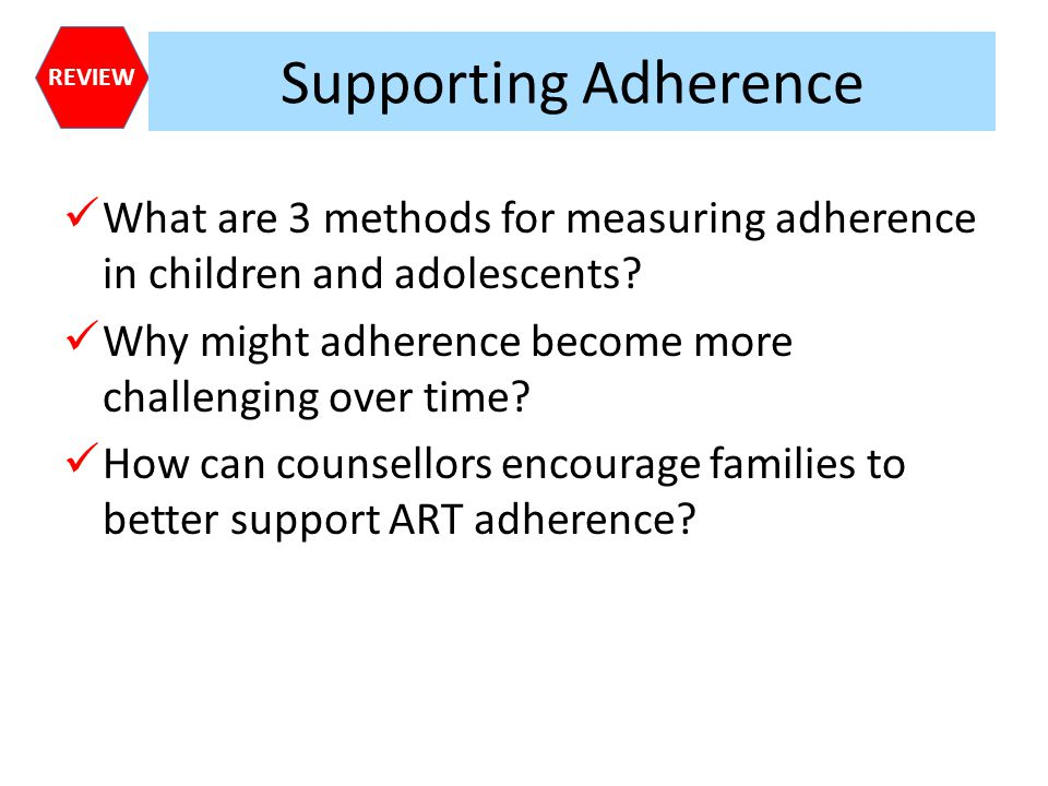 Supporting Adherence What are 3 methods for measuring adherence in children and adolescents Why might adherence become more challenging over time