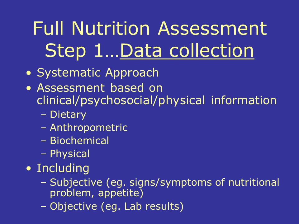 Full Nutrition Assessment Step 1…Data collection