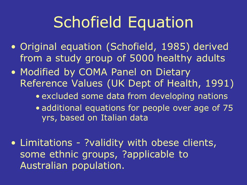 Schofield Equation Original equation (Schofield, 1985) derived from a study group of 5000 healthy adults.