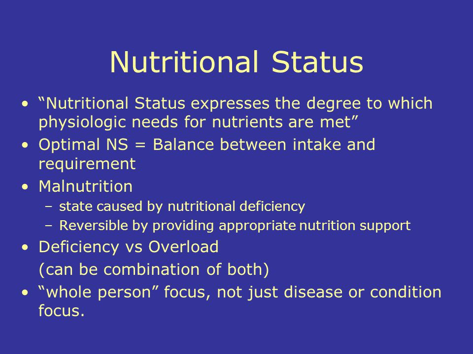 Nutritional Status Nutritional Status expresses the degree to which physiologic needs for nutrients are met