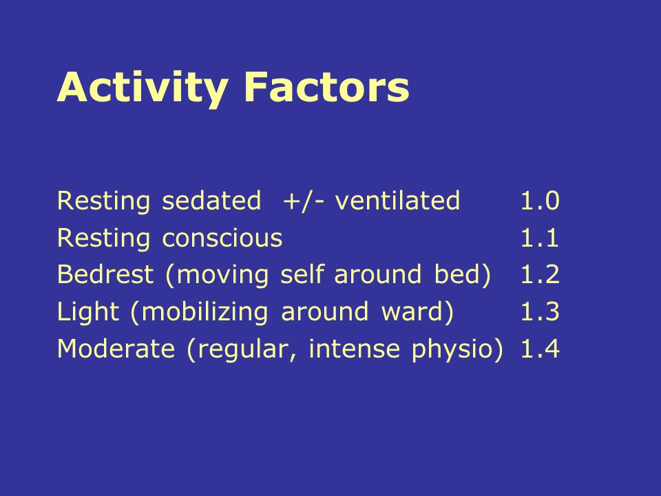 Activity Factors Resting sedated +/- ventilated 1.0