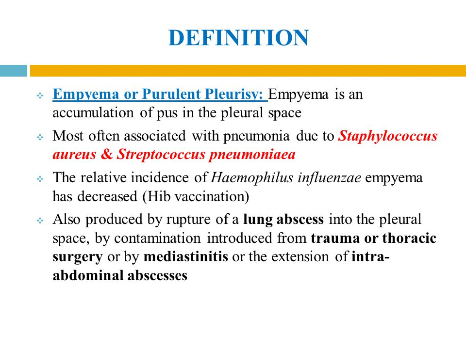 DEFINITION Empyema or Purulent Pleurisy: Empyema is an accumulation of pus in the pleural space.