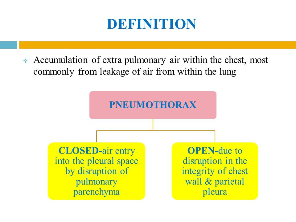 DEFINITION Accumulation of extra pulmonary air within the chest, most commonly from leakage of air from within the lung.
