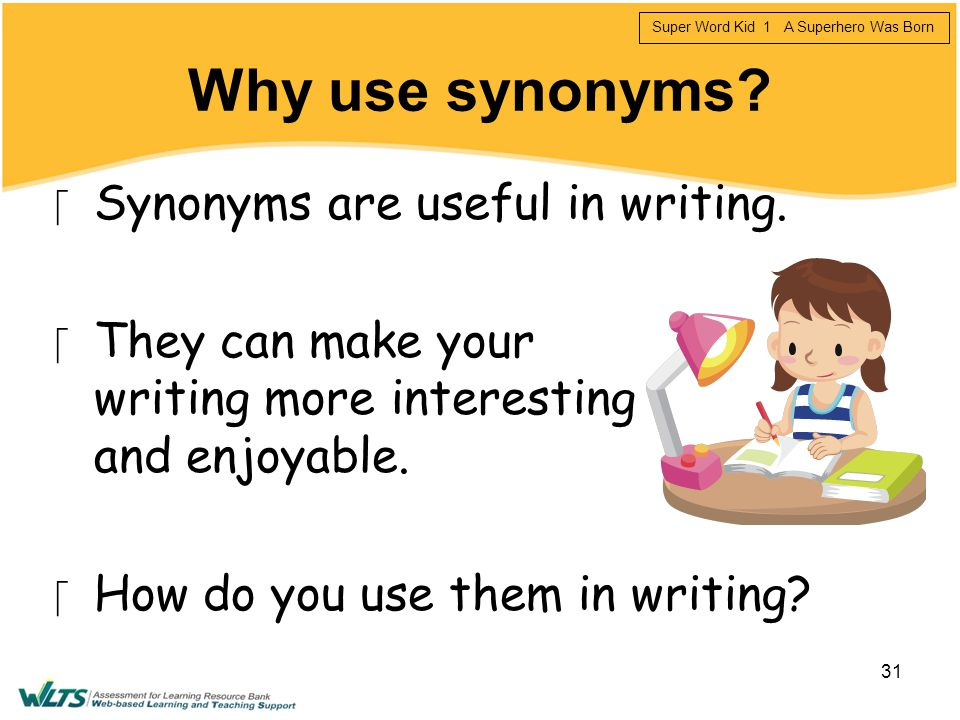 Why use synonyms Synonyms are useful in writing.