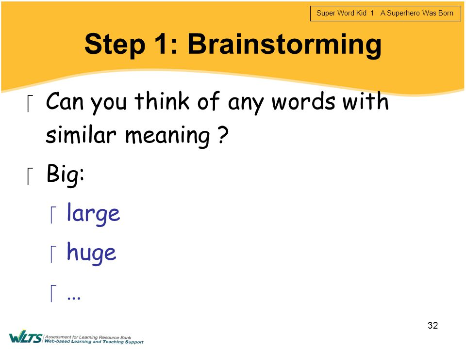 Step 1: Brainstorming Can you think of any words with similar meaning Big: large huge …
