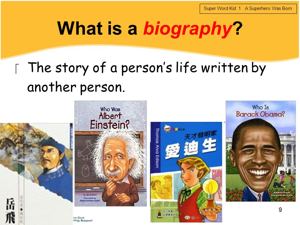 What is a biography The story of a person's life written by another person.