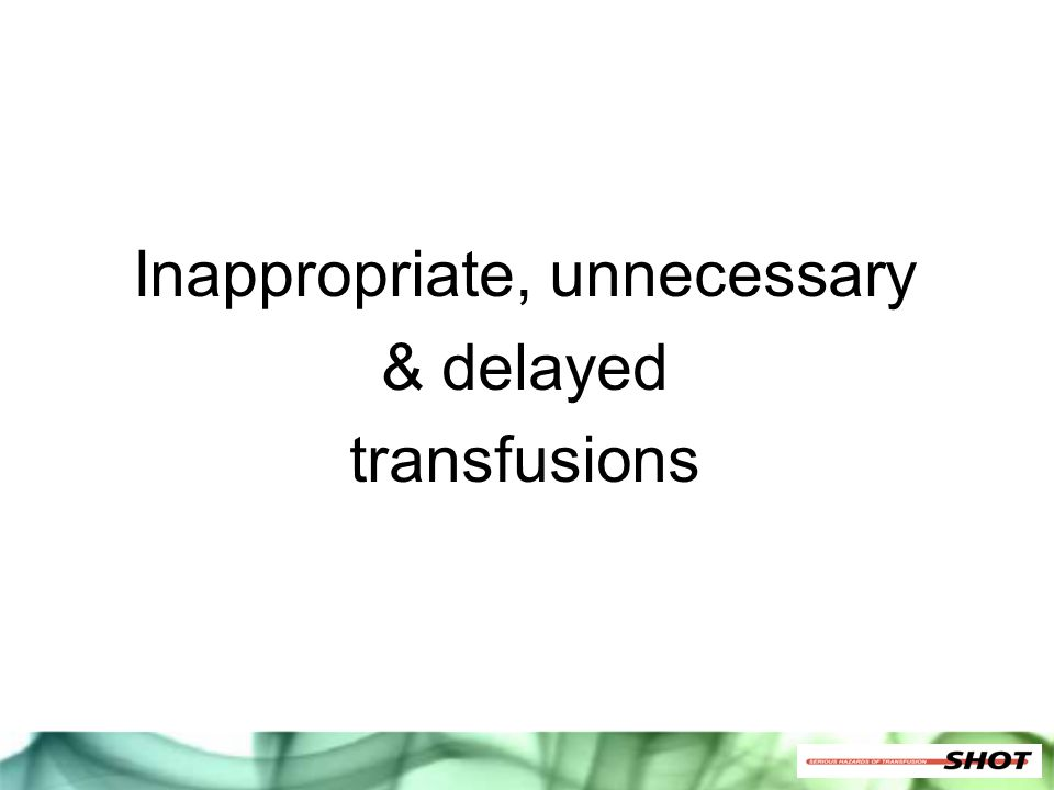 Inappropriate, unnecessary & delayed transfusions