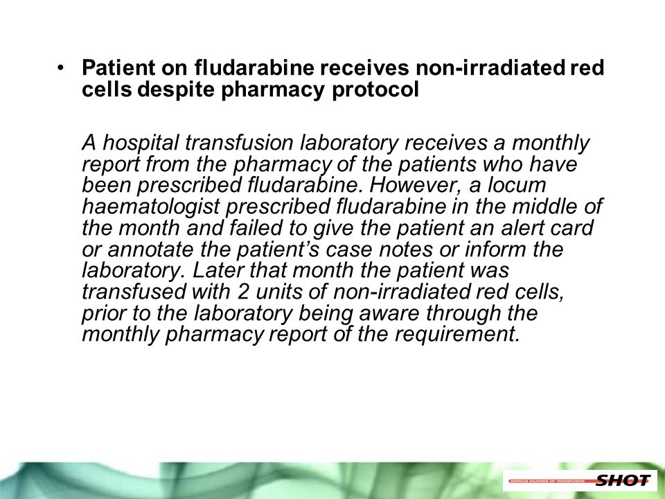 Patient on fludarabine receives non-irradiated red cells despite pharmacy protocol