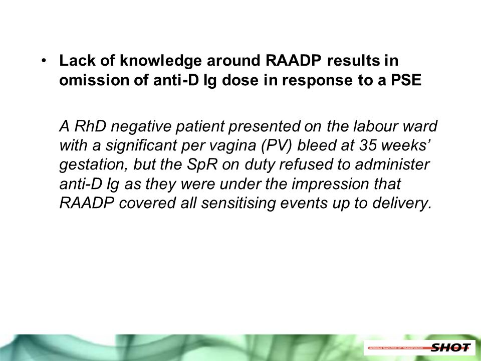 Lack of knowledge around RAADP results in omission of anti-D Ig dose in response to a PSE