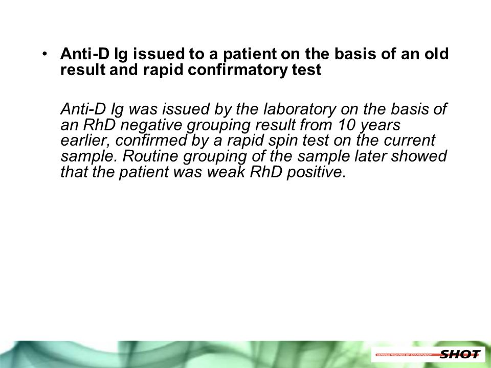 Anti-D Ig issued to a patient on the basis of an old result and rapid confirmatory test