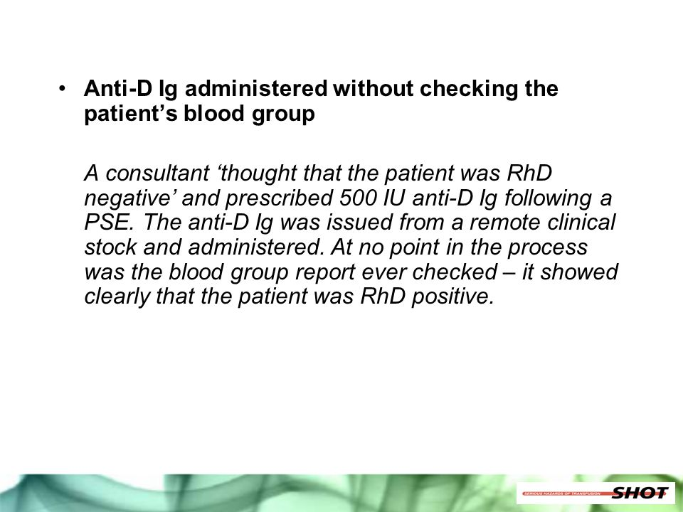 Anti-D Ig administered without checking the patient's blood group