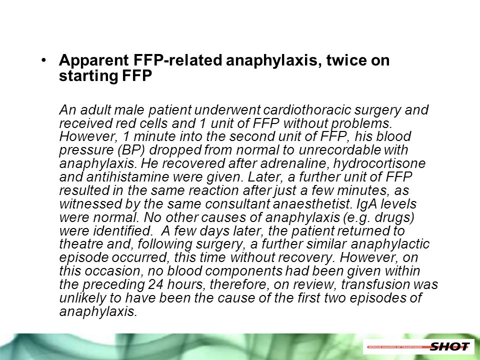 Apparent FFP-related anaphylaxis, twice on starting FFP