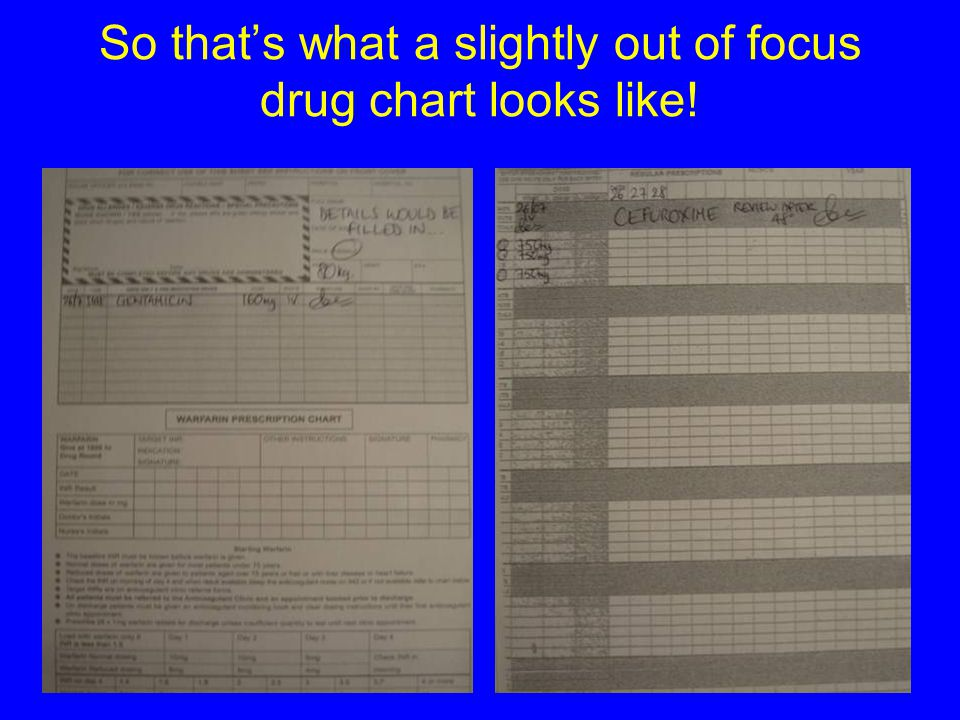 So that's what a slightly out of focus drug chart looks like!