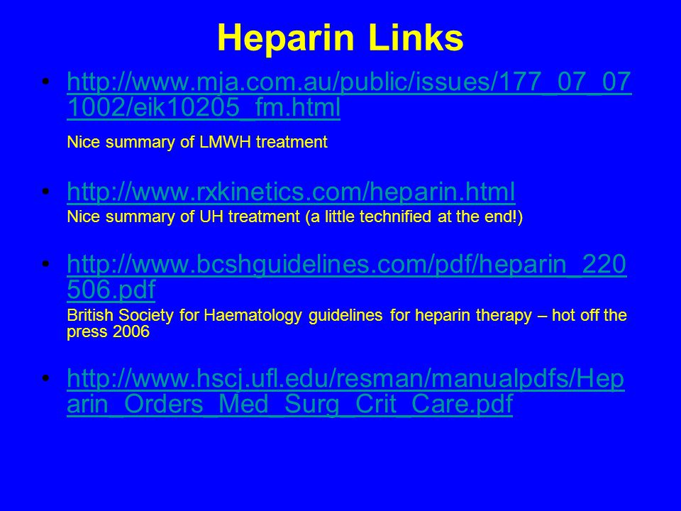 Heparin Links http://www.mja.com.au/public/issues/177_07_071002/eik10205_fm.html. Nice summary of LMWH treatment.