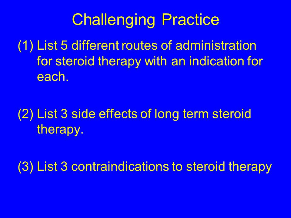 Challenging Practice List 5 different routes of administration for steroid therapy with an indication for each.