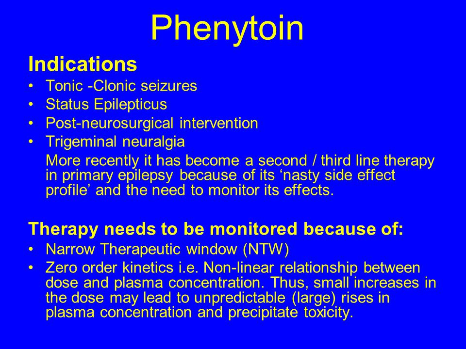 Phenytoin Indications Therapy needs to be monitored because of: