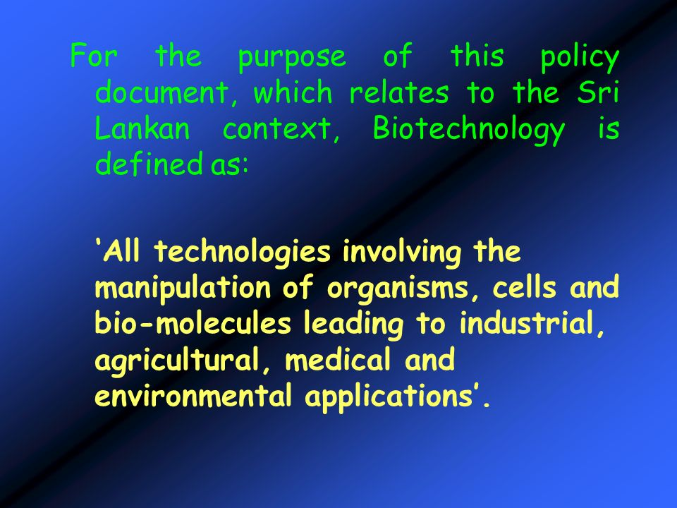 For the purpose of this policy document, which relates to the Sri Lankan context, Biotechnology is defined as: