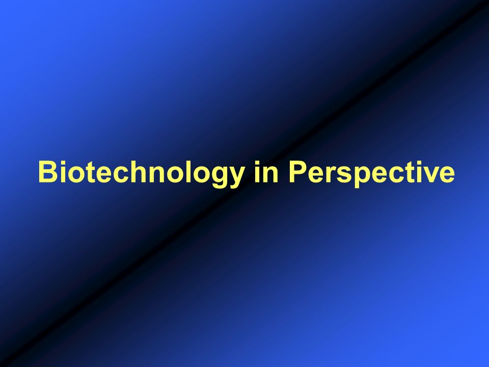 Biotechnology in Perspective