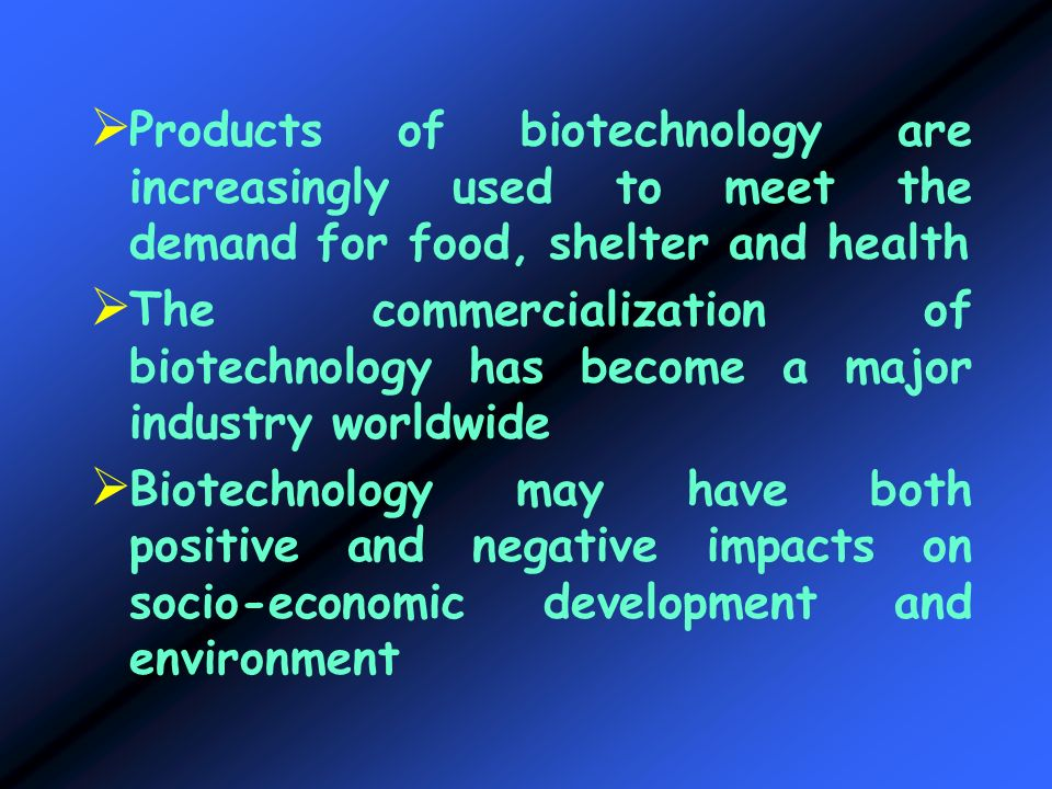 Products of biotechnology are increasingly used to meet the demand for food, shelter and health
