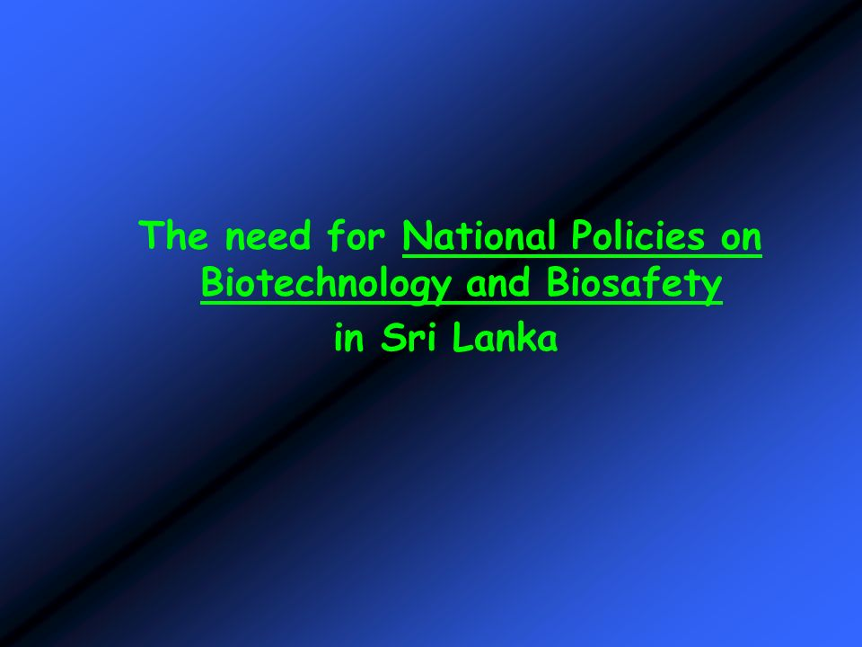 The need for National Policies on Biotechnology and Biosafety