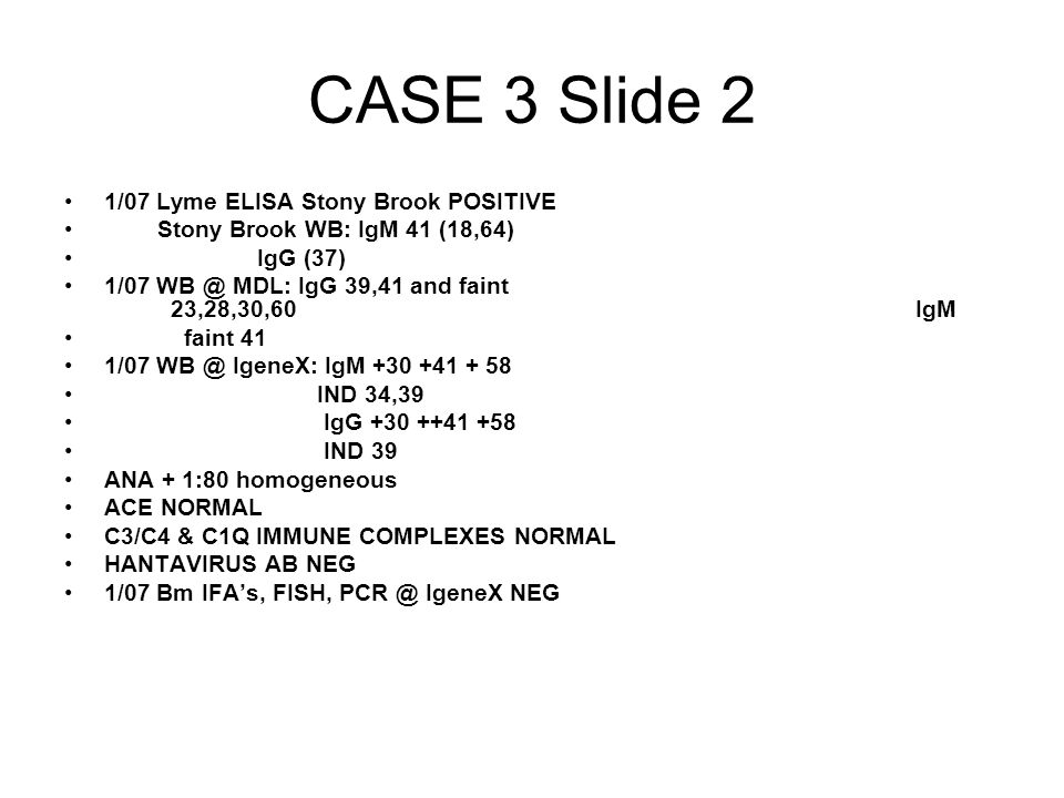 CASE 3 Slide 2 1/07 Lyme ELISA Stony Brook POSITIVE