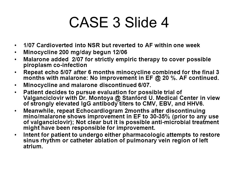 CASE 3 Slide 4 1/07 Cardioverted into NSR but reverted to AF within one week. Minocycline 200 mg/day begun 12/06.