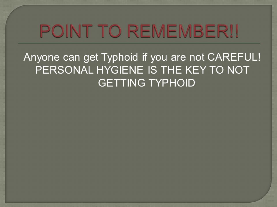 POINT TO REMEMBER!! Anyone can get Typhoid if you are not CAREFUL!