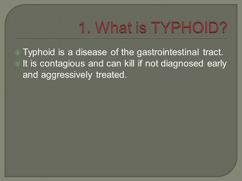 1. What is TYPHOID Typhoid is a disease of the gastrointestinal tract.