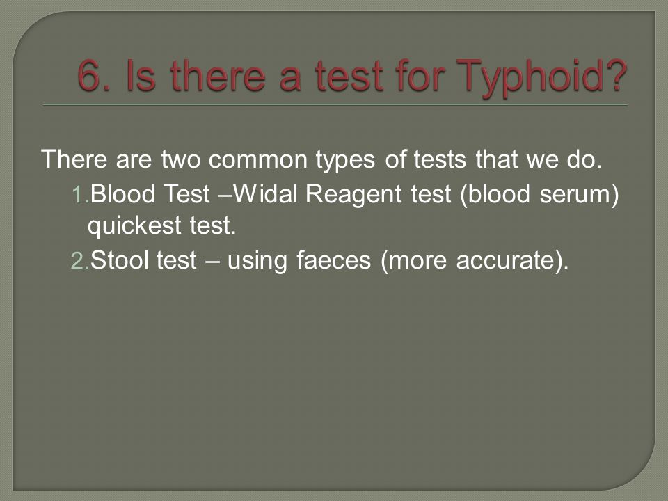 6. Is there a test for Typhoid