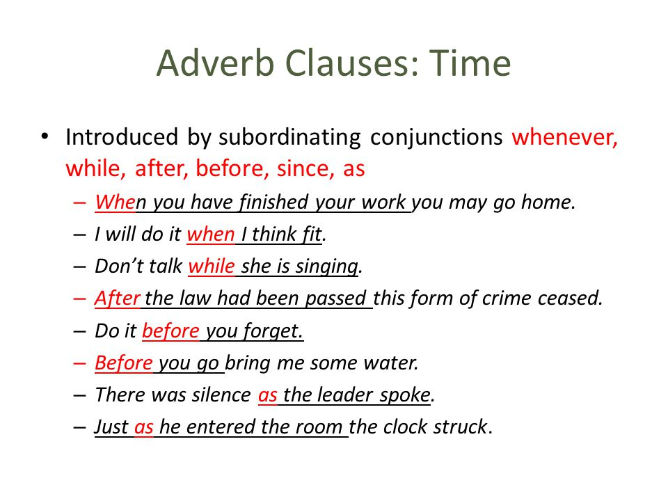 Adverb Clauses: Time Introduced by subordinating conjunctions whenever, while, after, before, since, as.