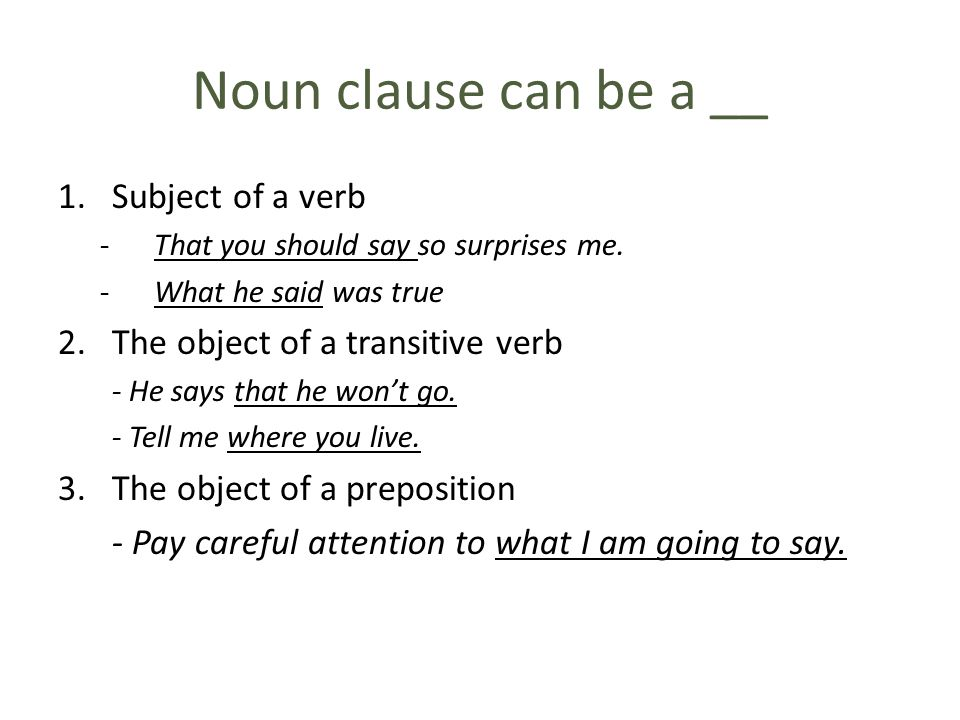 Noun clause can be a __ Subject of a verb