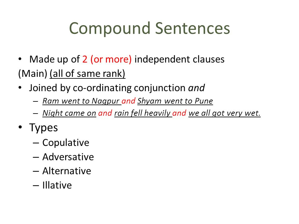 Compound Sentences Types Made up of 2 (or more) independent clauses