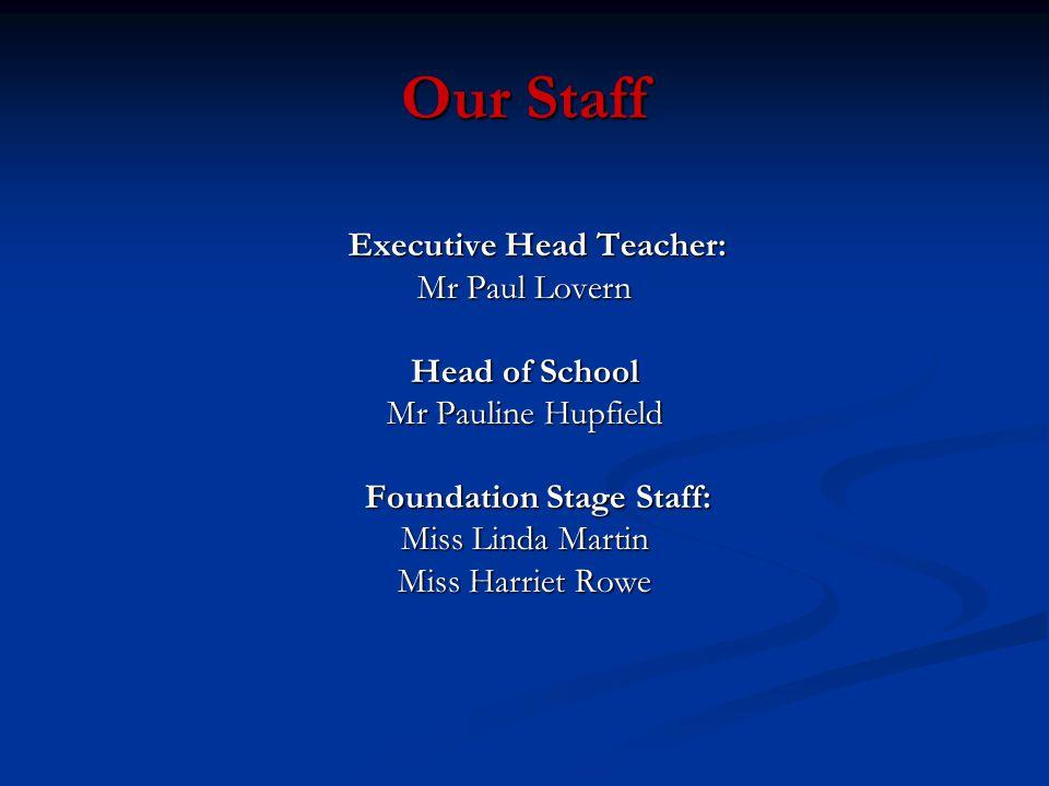 Our Staff Executive Head Teacher: Mr Paul Lovern Head of School
