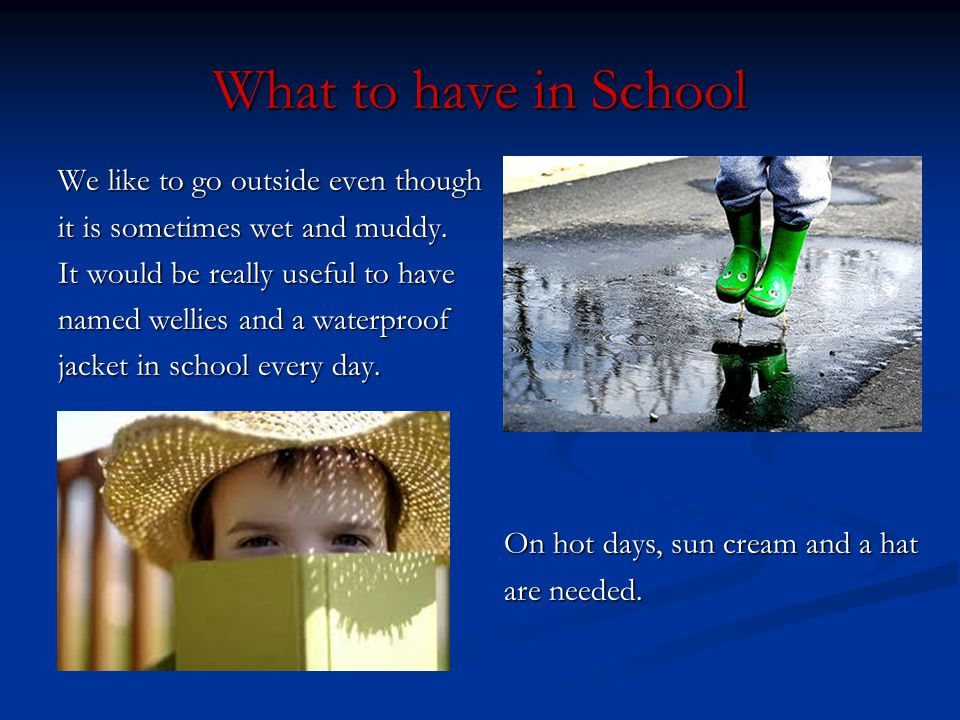 What to have in School We like to go outside even though