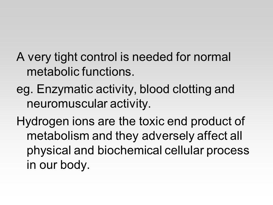 A very tight control is needed for normal metabolic functions.