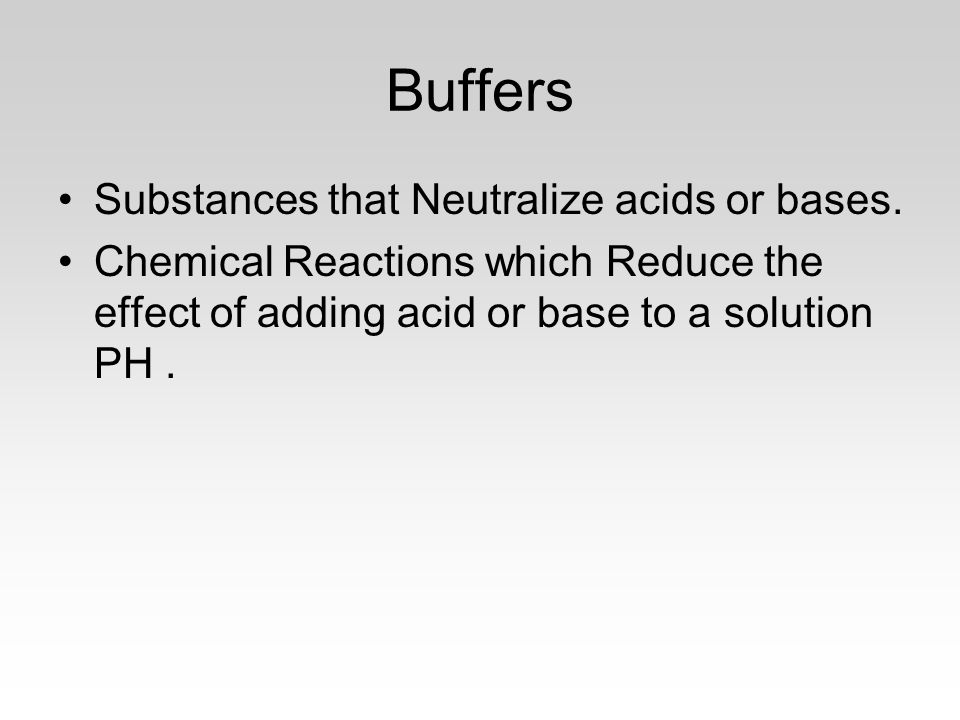 Buffers Substances that Neutralize acids or bases.