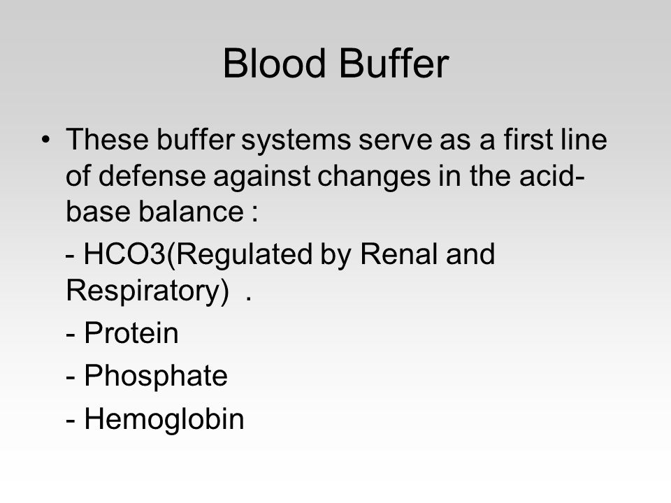 Blood Buffer These buffer systems serve as a first line of defense against changes in the acid-base balance :