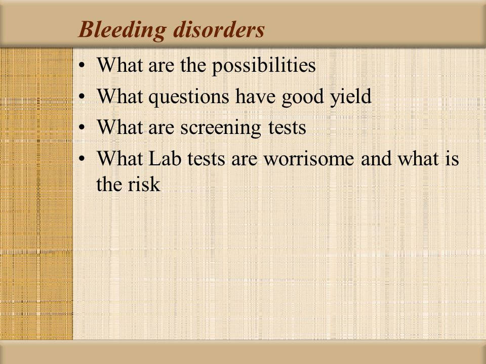 Bleeding disorders What are the possibilities
