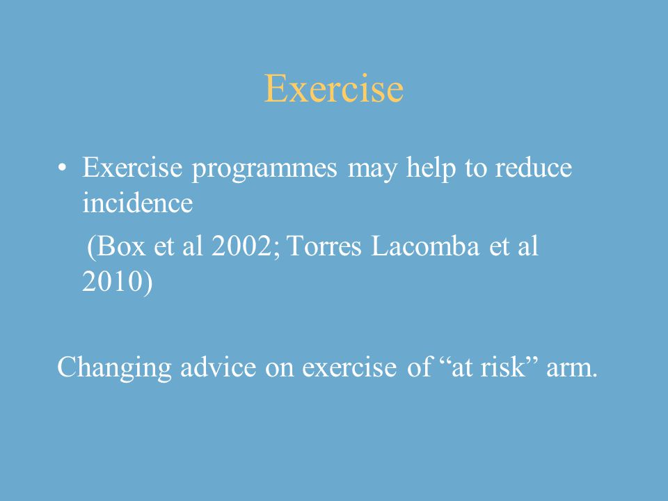 Exercise Exercise programmes may help to reduce incidence