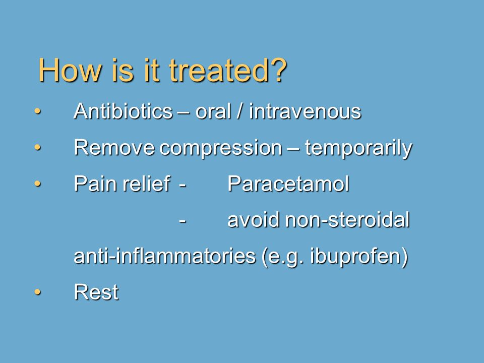How is it treated Antibiotics – oral / intravenous