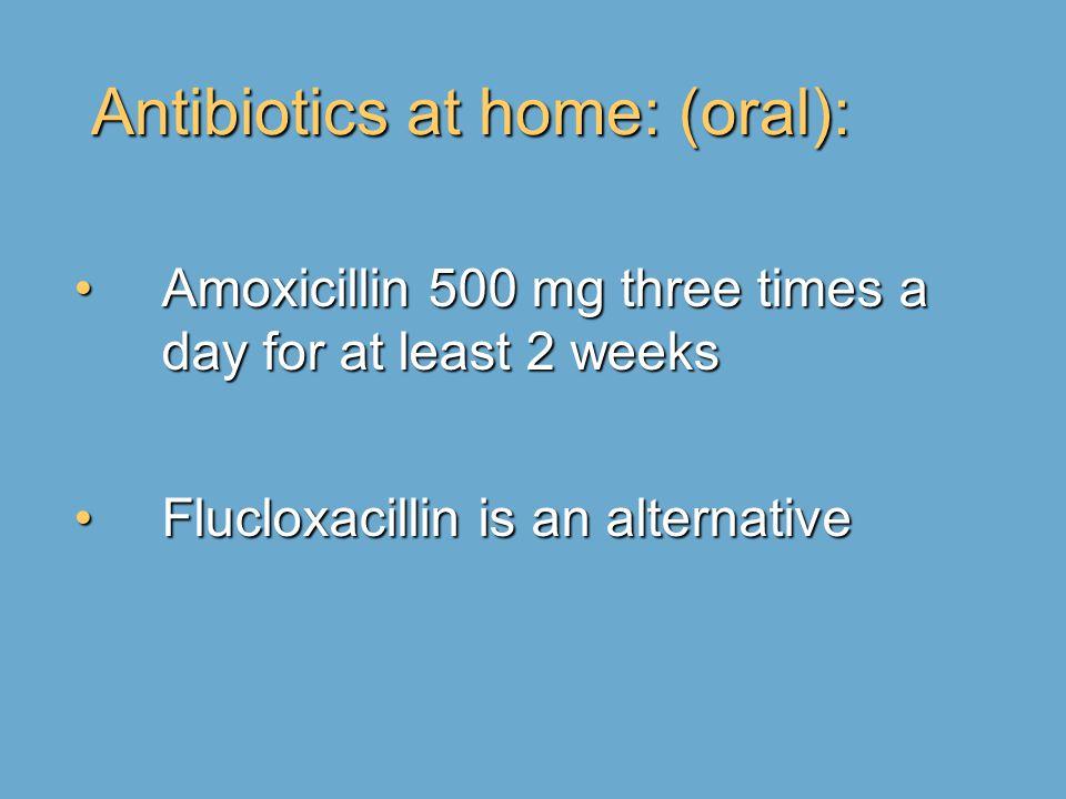 Antibiotics at home: (oral):