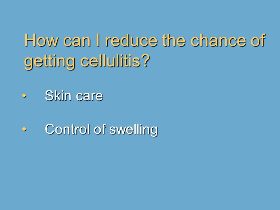 How can I reduce the chance of getting cellulitis