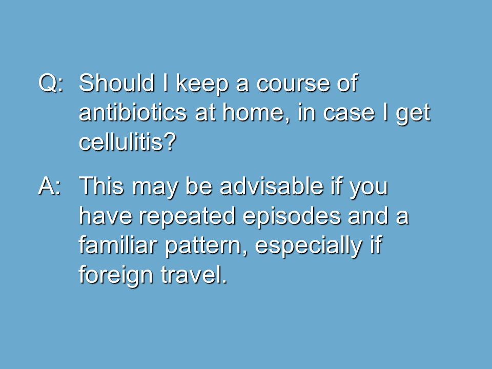 Q: Should I keep a course of antibiotics at home, in case I get cellulitis