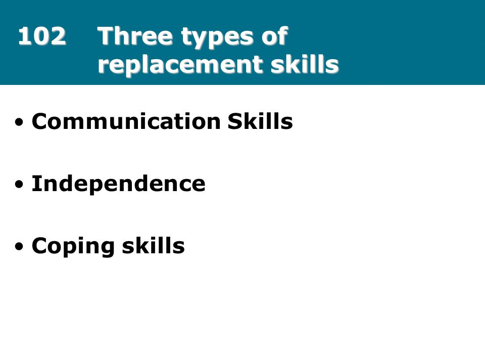102 Three types of replacement skills